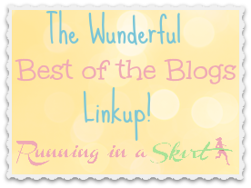 The Wunderful Best of the Blogs Linkup- linkup your Top Posts of the Month recap OR your favorite post of the month! Last weekday of the month on Running in a Skirt!